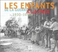 Jean-Luc Dufresne et Gilles Ragache - Les enfants de la guerre à la paix 1930-1950.
