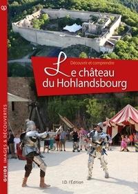 Jean-Luc Eichenlaub - Le château du Hohlandsbourg Découvrir et comprendre.