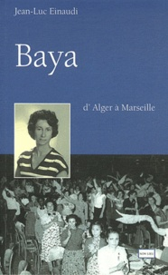 Jean-Luc Einaudi - Baya - D'Alger à Marseille.