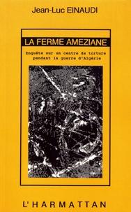 Jean-Luc Einaudi - La ferme Améziane - Enquête sur un centre de torture pendant la guerre d'Algérie.