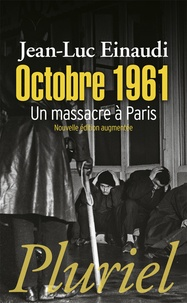 Jean-Luc Einaudi - Octobre 1961 - Un massacre à Paris.