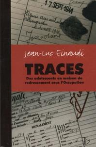 Jean-Luc Einaudi - Traces - Des adolescents en maison de redressement sous l'Occupation.