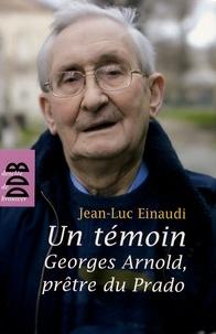 Jean-Luc Einaudi - Un témoin - Georges Arnold, prêtre du Prado.