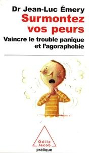 Jean-Luc Emery - Surmontez vos peurs - Vaincre le trouble panique et l'agoraphobie.