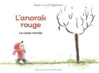Jean-Luc Englebert - L'anorak rouge Tome 1 : Le vaste monde.
