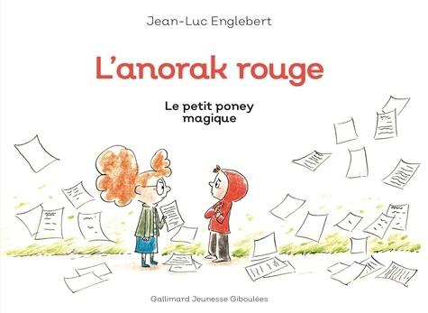Jean-Luc Englebert - L'anorak rouge Tome 2 : Le petit poney magique.