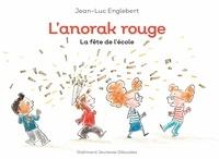 Jean-Luc Englebert - L'anorak rouge Tome 3 : La fête de l'école.