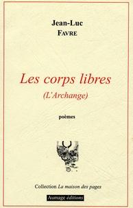 Jean-Luc Favre - Les corps libres (L'Archange).