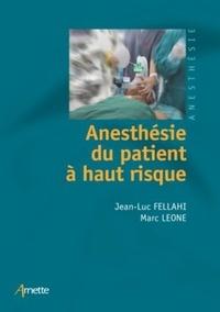Jean-Luc Fellahi et Marc Leone - Anesthésie du patient à haut risque.