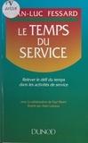 Jean-Luc Fessard et Alain Lascaux - Le temps du service - Relever le défi du temps dans les activités de service.