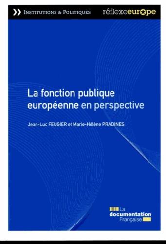 Jean-Luc Feugier et Marie-Hélène Pradines - La fonction publique européenne en perspective.