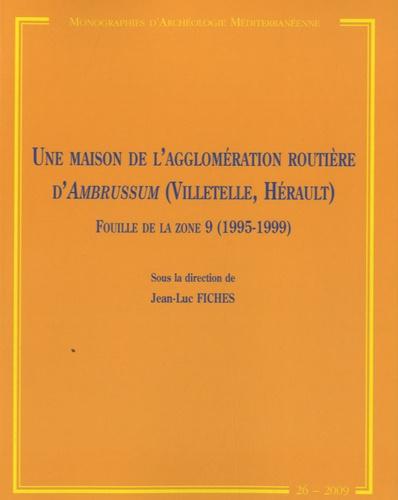 Jean-Luc Fiches - Une maison de l'agglomération routière d'Ambrussum (Villetelle, Hérault) - Fouille de la zone 9 (1995-1999).