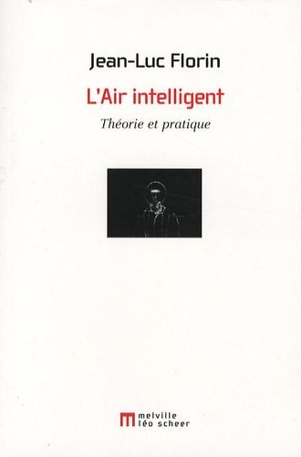 Jean-Luc Florin - L'Air intelligent - Théorie et pratique.