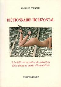 Jean-Luc Fornelli - Dictionnaire horizontal - A la délicate attention des blasé(e)s de la chose et autres désespéré(s).