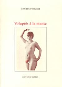 Jean-Luc Fornelli - Voluptés à la mante.