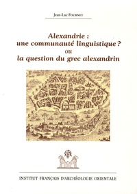 Jean-Luc Fournet - Alexandrie : une communauté linguistique ? ou la question du grec alexandrin.