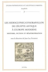 Jean-Luc Fournet - Les Hieroglyphica d'Horapollon de l'Egypte antique à l'Europe moderne - Histoire, fiction et réappropriation.