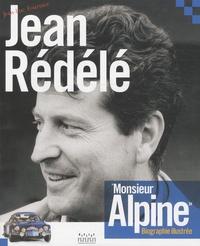 Jean-Luc Fournier - Jean Rédélé, Monsieur Alpine - Biographie illustrée.