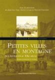 Jean-Luc Fray et Pierre Cornu - Petites villes en montagne de l'Antiquité au XXe siècle - Europe occidentale et centrale.