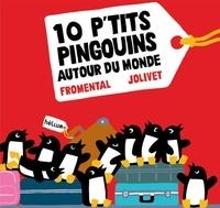 Jean-Luc Fromental et Joëlle Jolivet - 10 p'tits pingouins autour du monde.