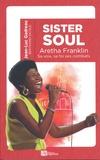 Jean-Luc Gadreau - Sister Soul - La voix, la foi, les combats d'Aretha Franklin, reine de la soul.
