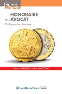 Jean-Luc Gaineton et Jean Villacèque - L'honoraire de l'avocat - Pratique et contentieux.