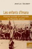 Jean-Luc Galabert - Les enfants d'Imana - Histoire sociale et culturelle du Rwanda ancien.