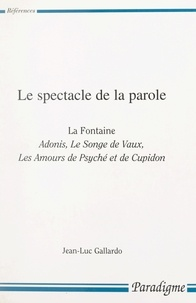 Jean-Luc Gallardo - Le spectacle de la parole - La Fontaine : Adonis, Le songe de Vaux, Les amours de Psyché et de Cupidon.