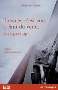 Jean-Luc Garnier - La Voile, c'est con, il faut du vent....