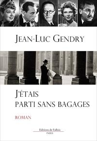 Jean-Luc Gendry - J'étais parti sans bagages.
