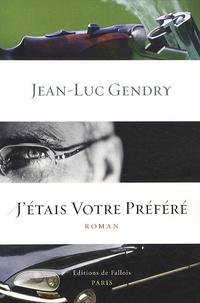 Jean-Luc Gendry - J'étais votre préféré.
