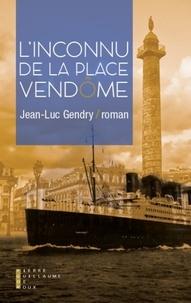 Jean-Luc Gendry - L'inconnu de la place Vendôme.