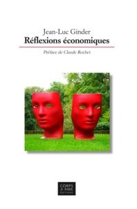 Jean-Luc Ginder - Réflexions économiques.