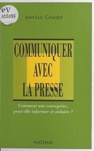 Jean-Luc Girardot et Jean-René Edighoffer - Communiquer avec la presse - Comment une entreprise peut-elle informer et séduire ?.
