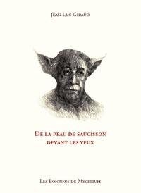 Jean-Luc Giraud - De la peau de saucisson dans les yeux.