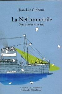 Jean-Luc Giribone - La Nef immobile - Sept contes sans fées.