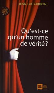 Jean-Luc Giribone - Qu'est-ce qu'un homme de vérité ?.