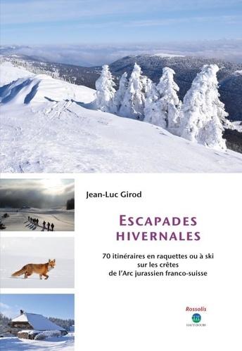 Jean-Luc Girod - Escapades hivernales - 70 itinéraires en raquettes ou à ski sur les crêtes de l'Arc Jurassien franco-suisse.