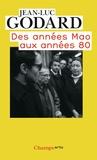 Jean-Luc Godard - Des années Mao aux années 80.