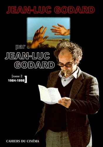 Jean-Luc Godard - Jean-Luc Godard par Jean-Luc Godard - Tome 2, 1984-1998.