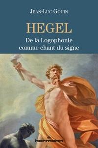 Hegel- De la logophonie comme chant du signe - Jean-Luc Gouin pdf epub