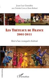 Jean-Luc Grandrie - Les Tréteaux de France 2001-2011 - Récit d'une reconquête théâtrale.