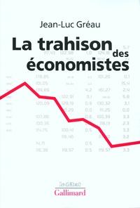 Jean-Luc Gréau - La trahison des économistes.