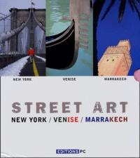Jean-Luc Grzeskowiak et Pascal Delannoy - Street Art Coffret 3 volumes - Volume 1, New York ; Volume 2, Venise ; Volume 3, Marrakech Edition Bilingue.