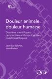 Jean-Luc Guichet - Douleur animale, douleur humaine - Données scientifiques, perspectives anthropologiques, questions éthiques.