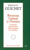 Jean-Luc Guichet - Rousseau l'animal et l'homme - L'animalité dans l'horizon anthropologique des Lumières.