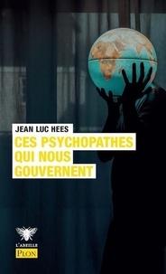 Jean-Luc Hees - Ces psychopathes qui nous gouvernent.