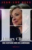 Jean-Luc Hees - Hillary Clinton, une certaine idée de l'Amérique.