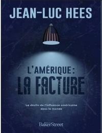 Jean-Luc Hees - L'Amérique : la facture - le monde peut-il encore faire confiance à l'Amérique ?.