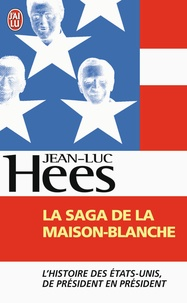 Jean-Luc Hees - La saga de la Maison-Blanche.